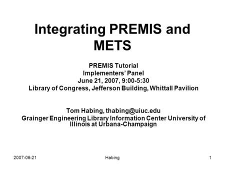 2007-06-21Habing1 Integrating PREMIS and METS PREMIS Tutorial Implementers' Panel June 21, 2007, 9:00-5:30 Library of Congress, Jefferson Building, Whittall.