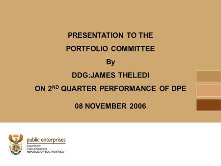 PRESENTATION TO THE PORTFOLIO COMMITTEE By DDG:JAMES THELEDI ON 2 ND QUARTER PERFORMANCE OF DPE 08 NOVEMBER 2006.