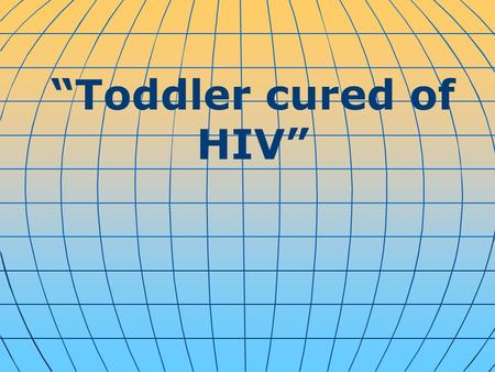 """Toddler cured of HIV"". A 2-year-old Mississippi girl is the first child to be functionally cured of HIV, researchers announced Sunday. Researchers."