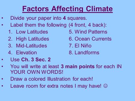 Factors Affecting Climate Divide your paper into 4 squares. Label them the following (4 front, 4 back): 1.Low Latitudes5. Wind Patterns 2.High Latitudes6.