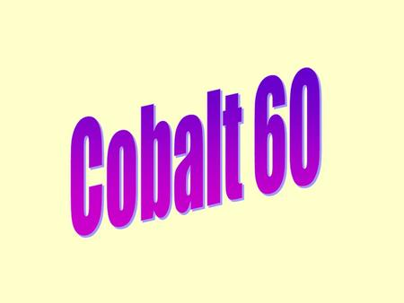 Cobalt Cobalt - metal - may be stable (nonradioactive, as found in nature), or unstable (radioactive, man-made). Most common radioactive isotope is cobalt-60.