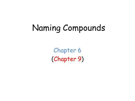 Naming Compounds Chapter 6 (Chapter 9). Rules for Naming Compounds Formula begins with a metal Formula does NOT begin with a metal 'H' in front NO 'H'