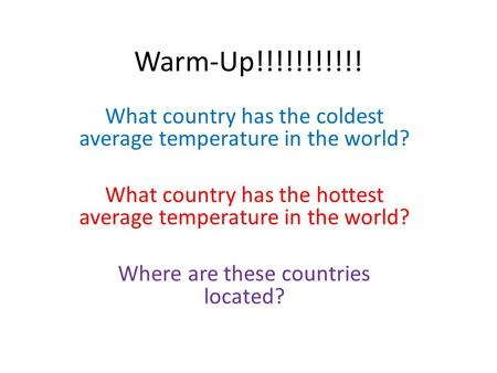 Warm-Up!!!!!!!!!!! What country has the coldest average temperature in the world? What country has the hottest average temperature in the world? Where.
