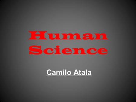 Human Science Camilo Atala. Description What is it? Human sciences is any discipline that tries to understand human beings and their behavior.