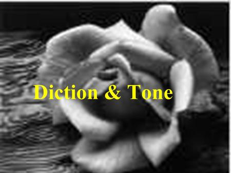 Diction & Tone. Diction refers to the author's choice of words. Tone is the attitude or feeling that the writer's words express.