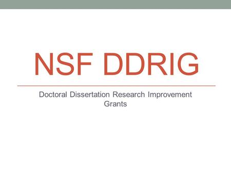 NSF DDRIG Doctoral Dissertation Research Improvement Grants.