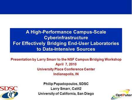 A High-Performance Campus-Scale Cyberinfrastructure For Effectively Bridging End-User Laboratories to Data-Intensive Sources Presentation by Larry Smarr.