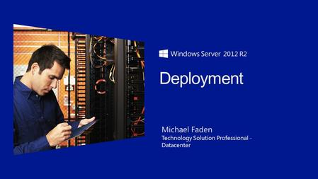 Michael Faden Technology Solution Professional - Datacenter 2012 R2.