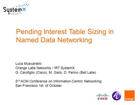 Pending Interest Table Sizing in Named Data Networking Luca Muscariello Orange Labs Networks / IRT SystemX G. Carofiglio (Cisco), M. Gallo, D. Perino (Bell.