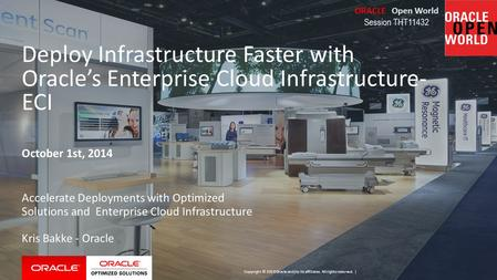 Copyright © 2014 Oracle and/or its affiliates. All rights reserved. | Deploy Infrastructure Faster with Oracle's Enterprise Cloud Infrastructure- ECI October.
