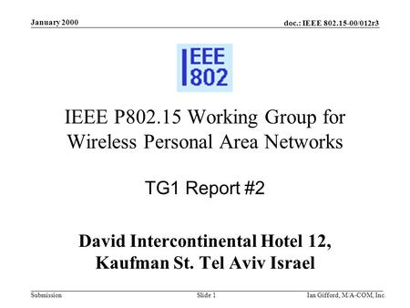Doc.: IEEE 802.15-00/012r3 Submission January 2000 Ian Gifford, M/A-COM, Inc.Slide 1 IEEE P802.15 Working Group for Wireless Personal Area Networks TG1.