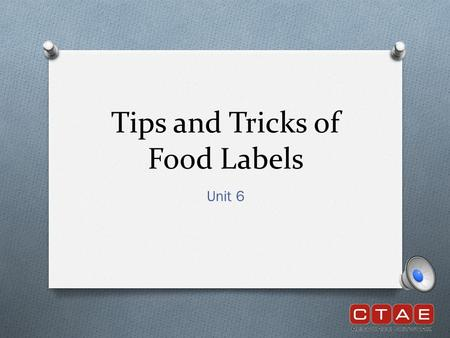 Tips and Tricks of Food Labels Unit 6 What are Food Labels? O Food labels are located on the package of all food products. O They provide serving size,