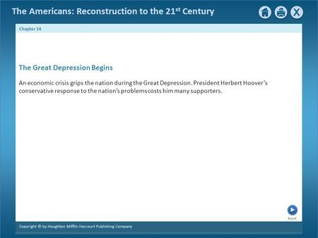 The Americans: Reconstruction to the 21 st Century Next Chapter 14 Copyright © by Houghton Mifflin Harcourt Publishing Company An economic crisis grips.