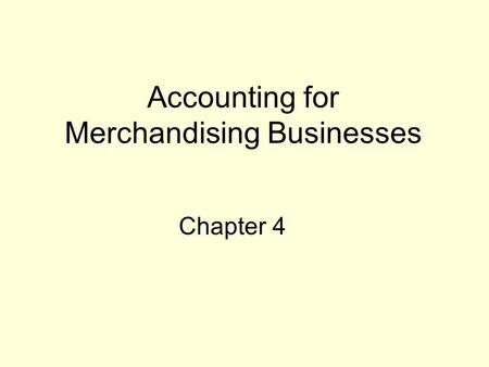 Accounting for Merchandising Businesses Chapter 4.