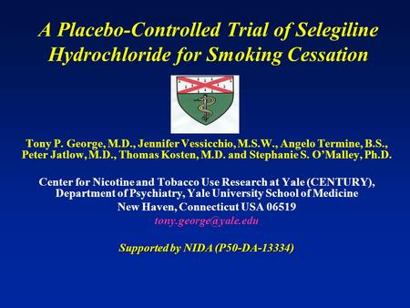 A Placebo-Controlled Trial of Selegiline Hydrochloride for Smoking Cessation Tony P. George, M.D., Jennifer Vessicchio, M.S.W., Angelo Termine, B.S., Peter.