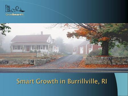 Smart Growth in Burrillville, RI. Who We Are Mission How We Get it Done.