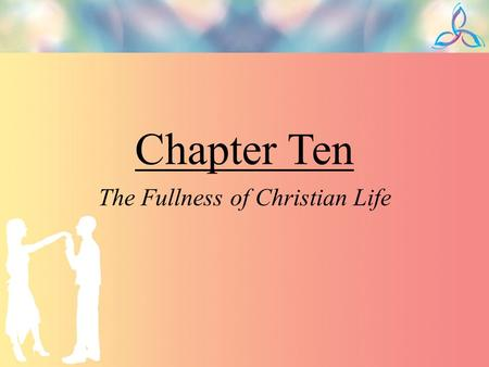 Chapter Ten The Fullness of Christian Life. Role Model Every person's vocation exists in the present tense God's grace to share in the intimacy of his.