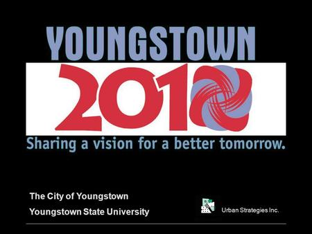 The City of Youngstown Youngstown State University Urban Strategies Inc.