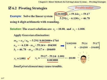  6.2 Pivoting Strategies 1/17 Chapter 6 Direct Methods for Solving Linear Systems -- Pivoting Strategies Example: Solve the linear system using 4-digit.