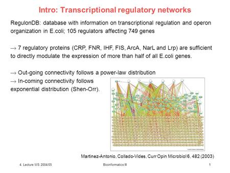 4. Lecture WS 2004/05Bioinformatics III1 Intro: Transcriptional regulatory networks RegulonDB: database with information on transcriptional regulation.