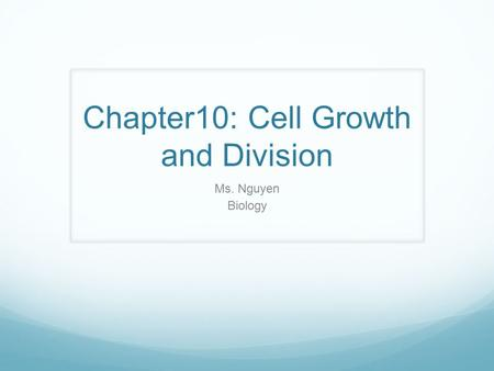 Chapter10: Cell Growth and Division Ms. Nguyen Biology.