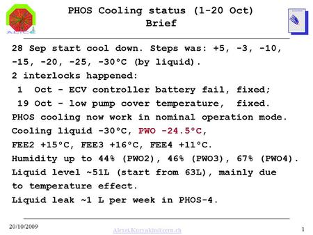 20/10/2009 1 PHOS Cooling status (1-20 Oct) Brief 28 Sep start cool down. Steps was: +5, -3, -10, -15, -20, -25, -30°C (by liquid).