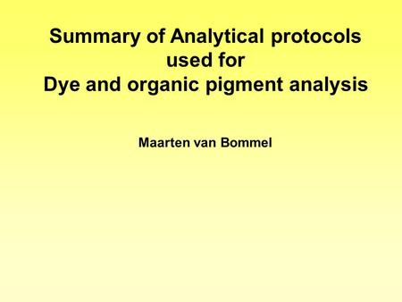 Summary of Analytical protocols used for Dye and organic pigment analysis Maarten van Bommel.