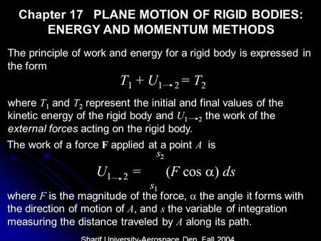 Chapter 17 PLANE MOTION OF RIGID BODIES: ENERGY AND MOMENTUM METHODS The principle of work and energy for a rigid body is expressed in the form T 1 + U.