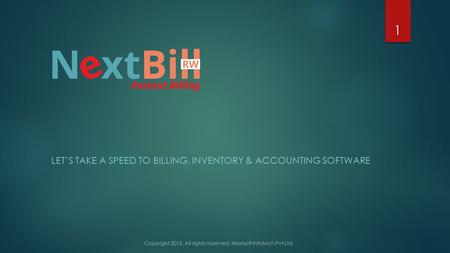 LET'S TAKE A SPEED TO BILLING, INVENTORY & ACCOUNTING SOFTWARE 1 Copyright 2015. All rights reserved. Nextsoft Infotech Pvt Ltd.