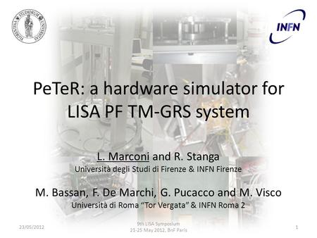 PeTeR: a hardware simulator for LISA PF TM-GRS system 23/05/20121 9th LISA Symposium 21-25 May 2012, BnF Paris L. Marconi and R. Stanga Università degli.