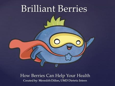 { Brilliant Berries How Berries Can Help Your Health Created by: Meredith Dillon, UMD Dietetic Intern.