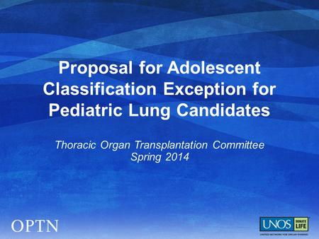 Proposal for Adolescent Classification Exception for Pediatric Lung Candidates Thoracic Organ Transplantation Committee Spring 2014.