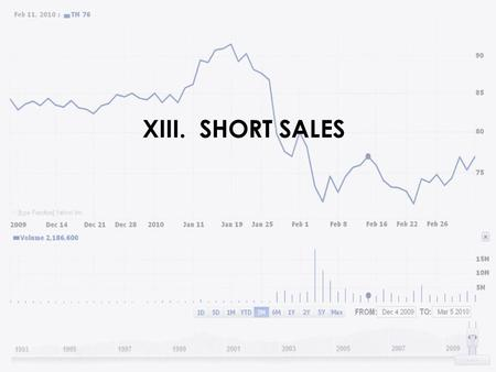 XIII. SHORT SALES. 1.Short Sale – The sale of a stock without actually owning the shares 2.Covered Short – Borrowing shares from a brokerage firm before.