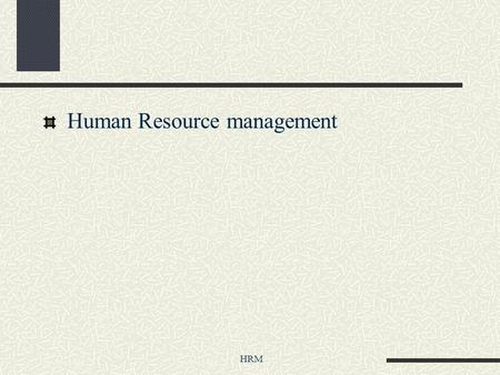 "HRM Human Resource management. HRM Class Emphasis Show ""best-in-class"" HRM practices Understand how HRM practices support business strategy How to use,"