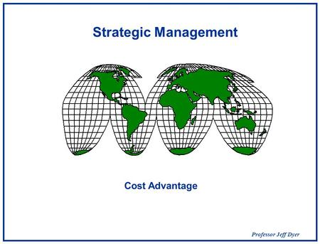 Professor Jeff Dyer Strategic Management Cost Advantage.