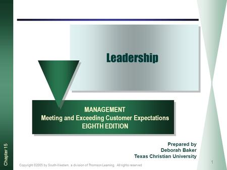 Copyright ©2005 by South-Western, a division of Thomson Learning. All rights reserved Chapter 15 1 Leadership MANAGEMENT Meeting and Exceeding Customer.