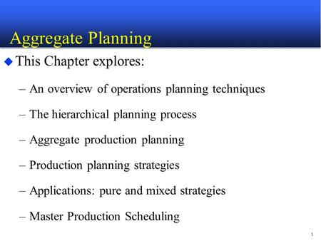 Aggregate Planning This Chapter explores: