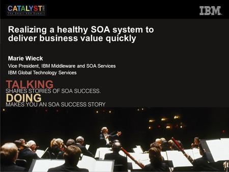 Realizing a healthy SOA system to deliver business value quickly Marie Wieck Vice President, IBM Middleware and SOA Services IBM Global Technology Services.