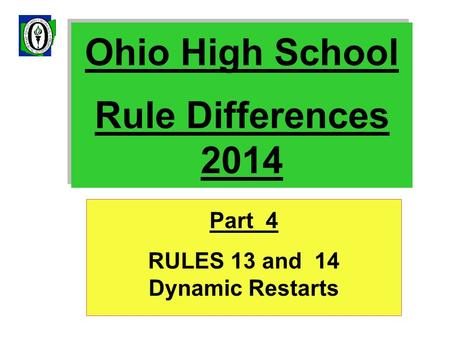 Ohio High School Rule Differences 2014 Part 4 RULES 13 and 14 Dynamic Restarts.