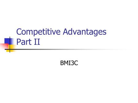 Competitive Advantages Part II BMI3C. Review… What are some of the ways that products can gain advantage over one another?