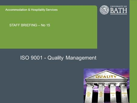 Accommodation & Hospitality Services STAFF BRIEFING – No 15 ISO 9001 - Quality Management.