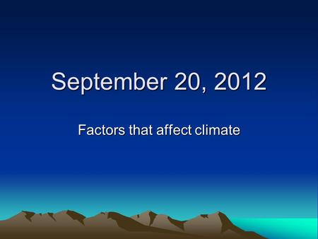 September 20, 2012 Factors that affect climate. LAMECOWS Factors That Effect Climate.