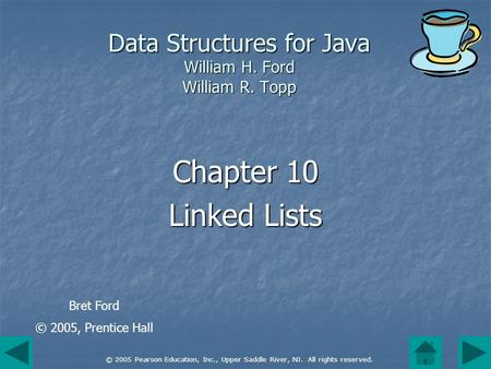 © 2005 Pearson Education, Inc., Upper Saddle River, NJ. All rights reserved. Data Structures for Java William H. Ford William R. Topp Chapter 10 Linked.