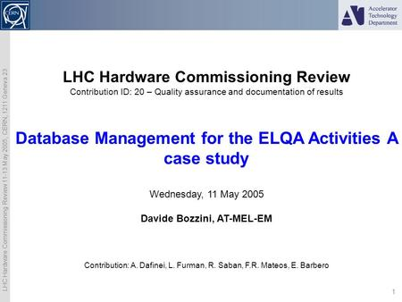 LHC Hardware Commissioning Review 11-13 May 2005, CERN, 1211 Geneva 23 1 LHC Hardware Commissioning Review Contribution ID: 20 – Quality assurance and.