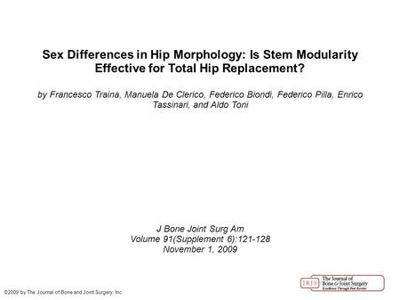 Volume 91(Supplement 6):121-128 Sex Differences in Hip Morphology: Is Stem Modularity Effective for Total Hip Replacement? by Francesco Traina, Manuela.
