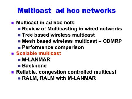 Multicast ad hoc networks Multicast in ad hoc nets Multicast in ad hoc nets Review of Multicasting in wired networks Review of Multicasting in wired networks.