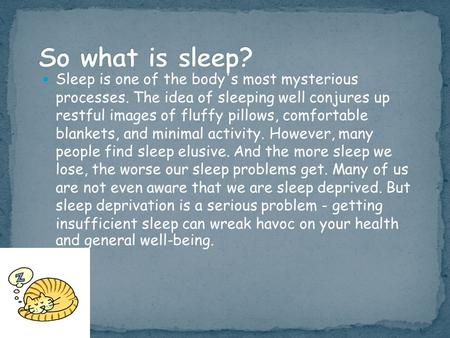 Sleep is one of the body's most mysterious processes. The idea of sleeping well conjures up restful images of fluffy pillows, comfortable blankets, and.