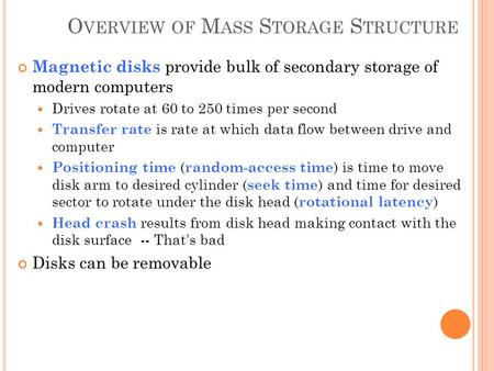 O VERVIEW OF M ASS S TORAGE S TRUCTURE Magnetic disks provide bulk of secondary storage of modern computers Drives rotate at 60 to 250 times per second.