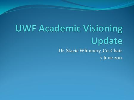 Dr. Stacie Whinnery, Co-Chair 7 June 2011. Committee Charge 1. Develop vision, mission, goals and strategic priorities for Academic Affairs for the next.