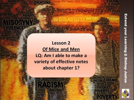 Miss L. Hamilton Extend your Bishop Justus Lesson 2 Of Mice and Men LQ: Am I able to make a variety of effective notes about chapter 1? Lesson.